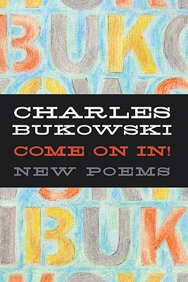 Come On In! by Charles Bukowski