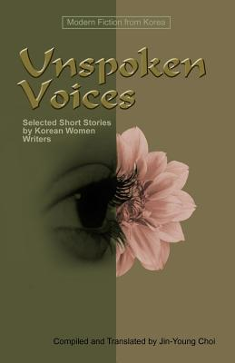Unspoken Voices: Selected Short Stories by Korean Women Writers