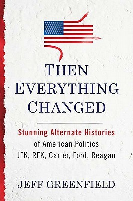 Then Everything Changed by Jeff Greenfield