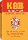 KGB Alpha Team Training Manual: How the Soviets Trained for Personal Combat, Assassination, and Subversion