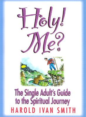 Holy! Me?: The Single Adult's Guide to the Spiritual Journey