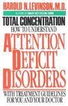 Total Concentration: How to Understand Attention Deficit Disorders