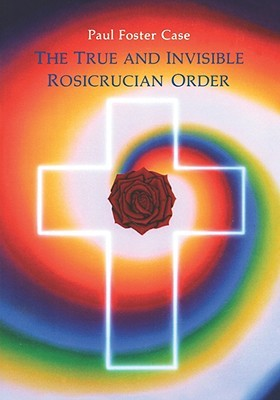 True and Invisible Rosicrucian Order by Paul Foster Case