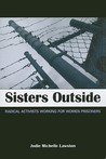 Sisters Outside: Radical Activists Working for Women Prisoners
