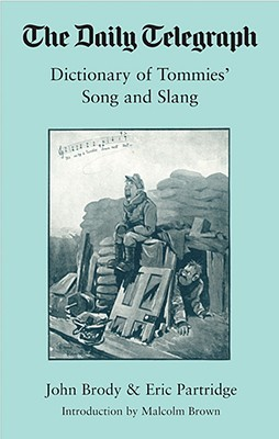 Dictionary of Tommies' Songs and Slang, 1914-18 by John Brophy