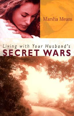 Living with Your Husband's Secret Wars by Marsha Means