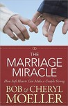 The Marriage Miracle: How Soft Hearts Can Make a Couple Strong