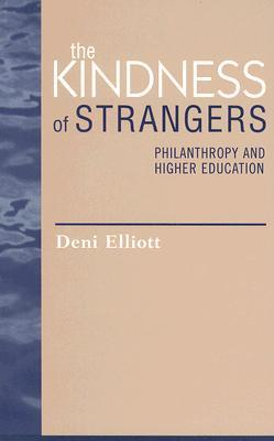 The Kindness of Strangers: Philanthropy and Higher Education