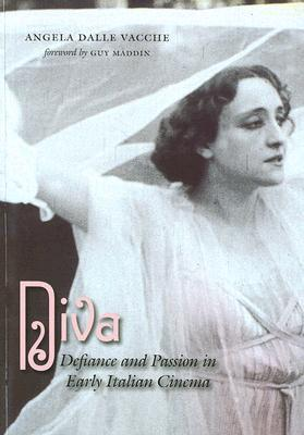 Diva: Defiance and Passion in Early Italian Cinema [With DVD]