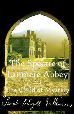 The Spectre of Lanmere Abbey and the Child of Mystery by Sarah Wilkinson
