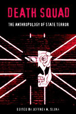 Death Squad: The Anthropology of State Terror