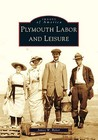 Plymouth Labor and Leisure (Images of America: Massachusetts)