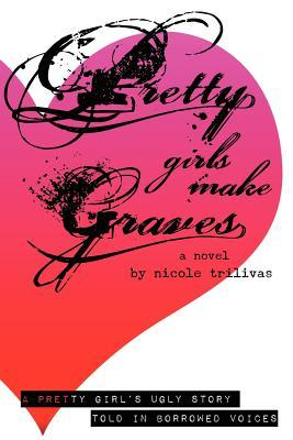 Pretty Girls Make Graves: A Pretty Girl's Ugly Story Told in Borrowed Voices