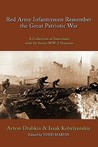 Red Army Infantrymen Remember The Great Patriotic War: A Collection Of Interviews With 16 Soviet Ww 2 Veterans