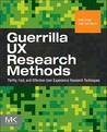 Guerrilla UX Research Methods: Thrifty, Fast, and Effective User Experience Research Techniques