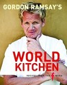 Gordon Ramsay's World Kitchen: Recipes from the F Word. Food by Gordon Ramsay with Mark Sargeant