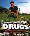 Grow Your Own Drugs: Easy Recipes for Natural Remedies and Beauty Treats