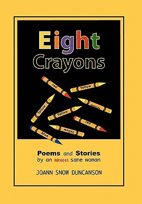 Eight Crayons: Poems and Stories by an almost sane woman