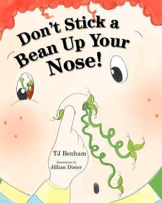 Don't Stick a Bean Up Your Nose! by T.J. Benham