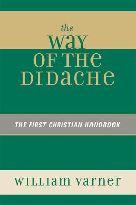 The Way of the Didache: The First Christian Handbook by ...