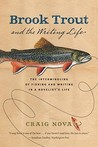 Brook Trout and the Writing Life: The Intermingling of Fishing and Writing in a Novelist's Life