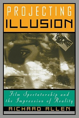 Projecting Illusion: Film Spectatorship and the Impression of Reality
