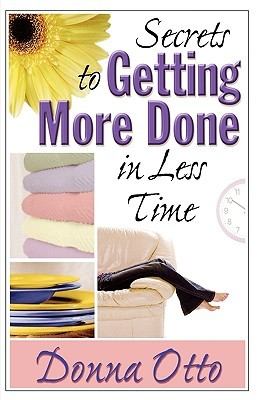 Secrets to Getting More Done in Less Time by Donna Otto
