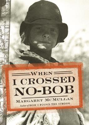 When I Crossed No-Bob by Margaret McMullan
