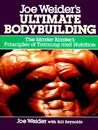 Joe Weider's Ultimate Bodybuilding: The Master Blaster's Principles of Training and Nutrition