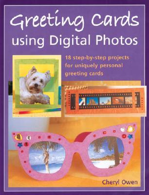 Greeting Cards Using Digital Photos: 18 Step-By-Step Projects for Uniquely Personal Greeting Cards