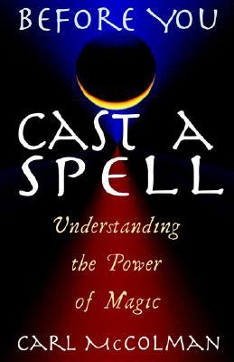 Before You Cast a Spell by Carl McColman