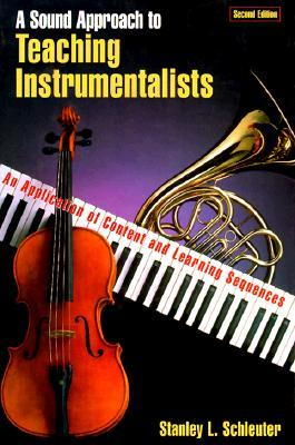 A Sound Approach to Teaching Instrumentalists by Stanley L. Schleuter