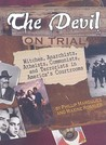 The Devil on Trial: Witches, Anarchists, Atheists, Communists, and Terrorists in America's Courtrooms