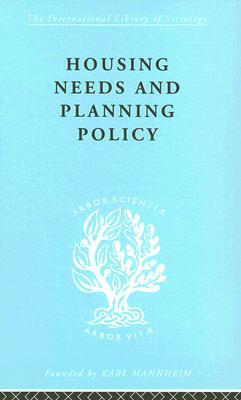 Housing Needs and Planning Policy: International Library of Sociology N: Public Policy, Welfare and Social Work