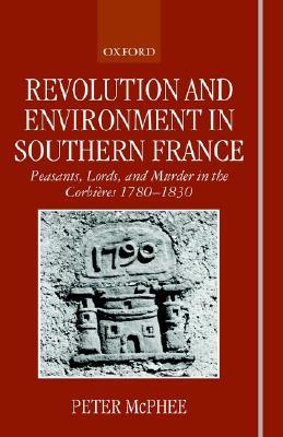Revolution and Environment in Southern France 'Peasents, Lord... by Peter McPhee