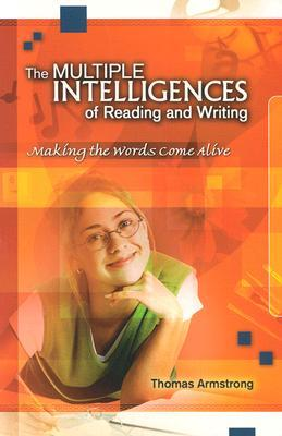 The Multiple Intelligences of Reading and Writing by Thomas Armstrong