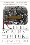 Rebels Against the Future: The Luddites and Their War on the Industrial Revolution: Lessons for the Computer Age