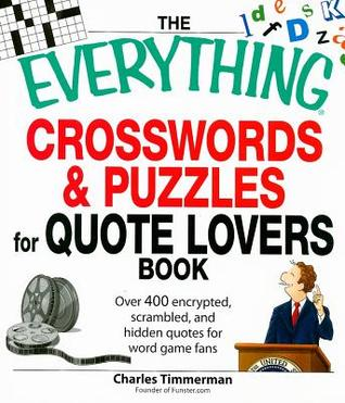 The Everything Crosswords & Puzzles for Quote Lovers Book: Over 400 Encrypted, Scrambled, and Hidden Quotes for Word Game Fans