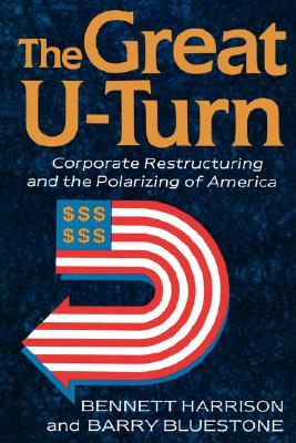 The Great U-turn: Corporate Restructuring And The Polarizing Of America