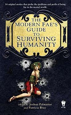 The Modern Fae's Guide to Surviving Humanity by Joshua Palmatier