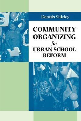 Community Organizing for Urban School Reform by Dennis Shirley