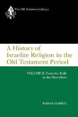 A History of Israelite Religion in the Old Testament Period, Volume II: From the Exile to the Maccabees
