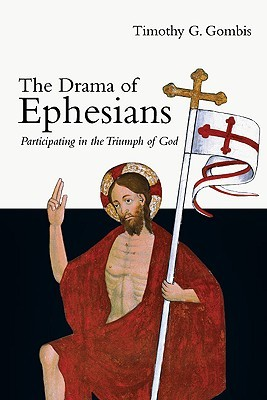 The Drama of Ephesians by Timothy G. Gombis