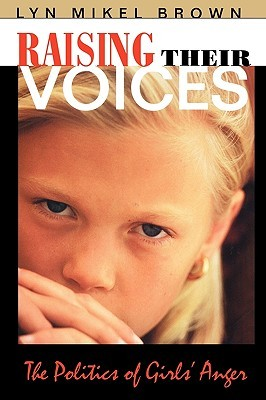 Raising Their Voices: The Politics of Girls' Anger