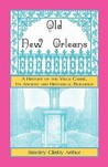 Old New Orleans, a History of the Vieux Carre, Its Ancient and Historical Buildings