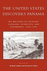 The United States Discovers Panama: The Writings of Soldiers, Scholars, Scientists, and Scoundrels, 1850-1905