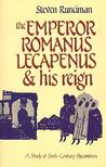 The Emperor Romanus Lecapenus and His Reign: A Study of Tenth-Century Byzantium