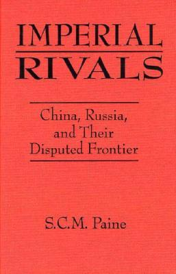 Imperial Rivals: China, Russia, and Their Disputed Frontier, 1858-1924
