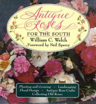 Antique Roses for the South by William C. Welch
