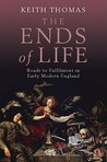 The Ends of Life: Roads to Fulfillment in Early Modern England